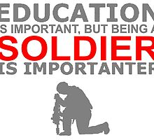 Soldier - Education Is Important But being A Soldier Is Importanter! T Shirts, Stickers, Mugs and Bags by zandosfactry