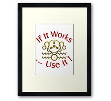 If It Works Use It  Framed Print