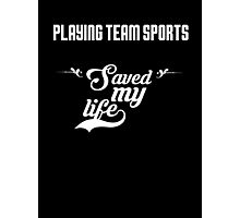 Playing team sports saved my life! Photographic Print