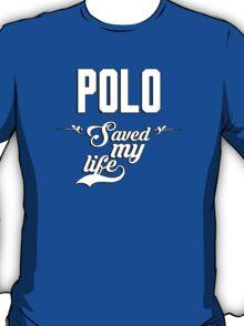 Polo saved my life! T-Shirt