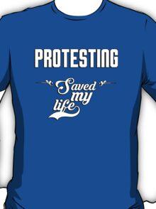 Protesting saved my life! T-Shirt