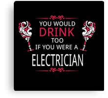 YOU WOULD DRINK TOO IF YOU WERE A ELECTRICIAN Canvas Print