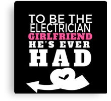 TO BE THE ELECTRICIAN GIRLFRIEND HE'S EVER HAD.. Canvas Print