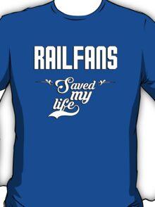 Railfans saved my life! T-Shirt