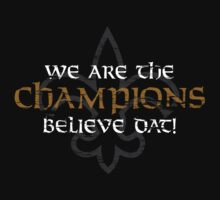 We Are The Champions - Believe Dat by designgroupies