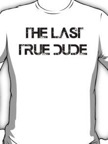 The last true dude T-Shirt