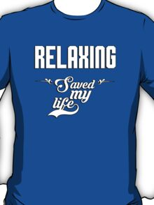 Relaxing saved my life! T-Shirt