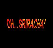 Oh... Sriracha! by Almdrs