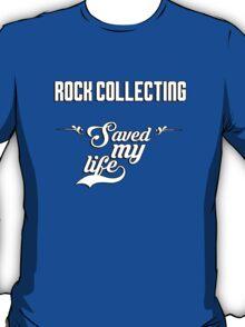 Rock Collecting saved my life! T-Shirt