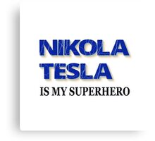 Nikola Tesla Is My Superhero Canvas Print