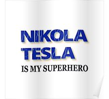 Nikola Tesla Is My Superhero Poster
