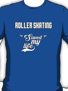 Roller skating saved my life! T-Shirt
