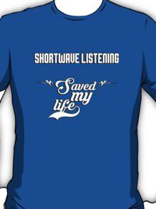 Shortwave listening saved my life! T-Shirt