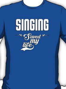 Singing saved my life! T-Shirt