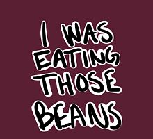 I Was Eating Those Beans Unisex T-Shirt