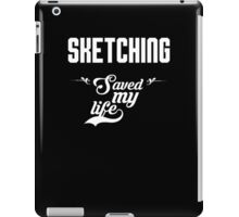 Sketching saved my life! iPad Case/Skin