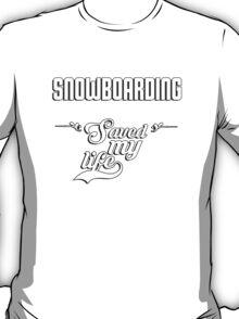 Snowboarding saved my life! T-Shirt