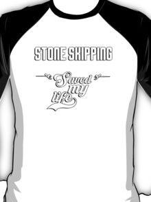 Stone skipping saved my life! T-Shirt