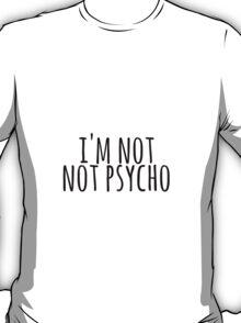 Not Not Pyscho T-Shirt