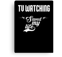 TV watching saved my life! Canvas Print