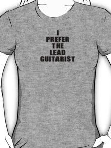 I Prefer The Lead Guitarist - Guitar Band T-Shirt T-Shirt