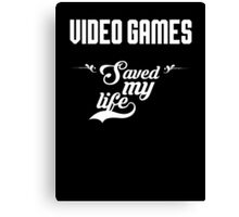 Video Games saved my life! Canvas Print