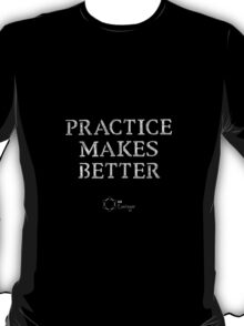 Practice Makes (not always Perfect) but BETTER! T-Shirt