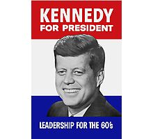 Kennedy For President - Leadership For The 60's Photographic Print