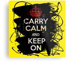 Carry Calm and Keep On Metal Print