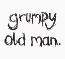 Grumpy Old Man (Black Text) by Josh Prior