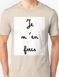 Je m'en fous - I don't care T-Shirt