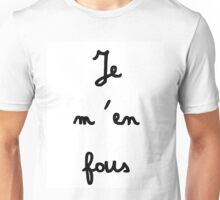Je m'en fous - I don't care Unisex T-Shirt