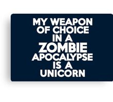 My weapon of choice in a Zombie Apocalypse is a unicorn Canvas Print