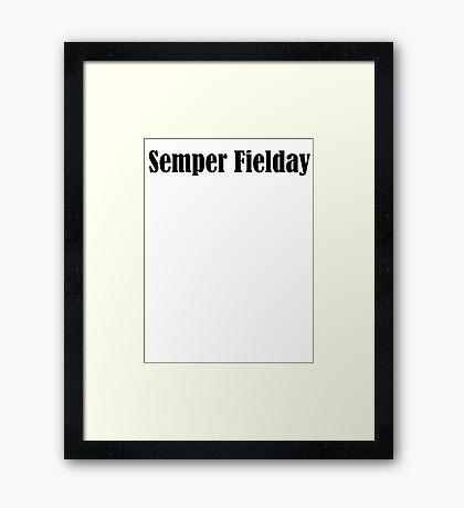 Semper Fielday Framed Print