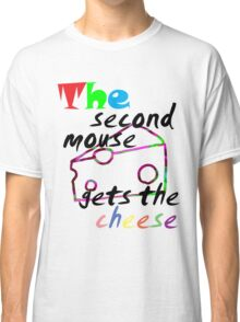 The second mouse gets the cheese Classic T-Shirt