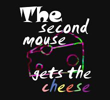 The second mouse gets the cheese, white edition Unisex T-Shirt