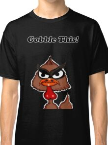 Gobble This! Classic T-Shirt