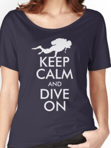 Keep Calm and Dive On Women's Relaxed Fit T-Shirt