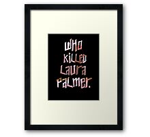 Who Killed Laura Palmer. Framed Print
