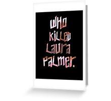 Who Killed Laura Palmer. Greeting Card