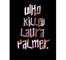 Who Killed Laura Palmer. Photographic Print