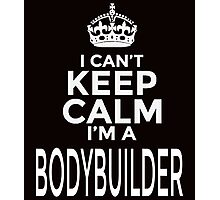 i can't keep calm i'm a bodybuilder Photographic Print