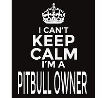 i can't keep calm i'm a pitbull owner Photographic Print