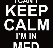 i cant keep calm im in med school by teeshirtz