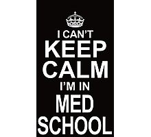 i cant keep calm im in med school Photographic Print