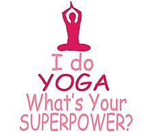 I DO YOGA WHAT'S YOUR SUPERPOWER Photographic Print