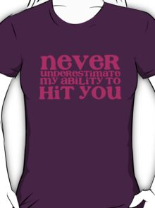 NEVER UNDERESTIMATE MY ABILITY TO hit you distressed version T-Shirt