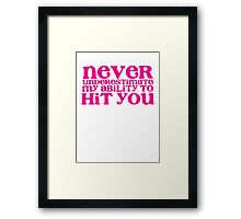 NEVER UNDERESTIMATE MY ABILITY TO hit you distressed version Framed Print