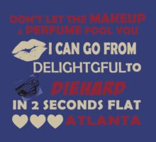 Don't Let The Makeup & Perfume Fool You, I Can Go From Delightful To Diehard In 2 Seconds Flat ATLANTA T-Shirt