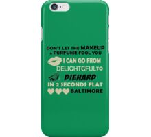 Don't Let The Makeup & Perfume Fool You, I Can Go From Delightful To Diehard In 2 Seconds Flat BALTIMORE iPhone Case/Skin